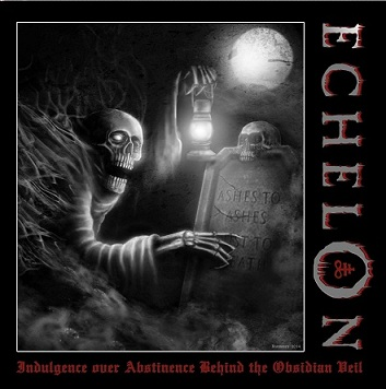 Echelon - Indulgence over Abstinence Behind the Obsidian Veil