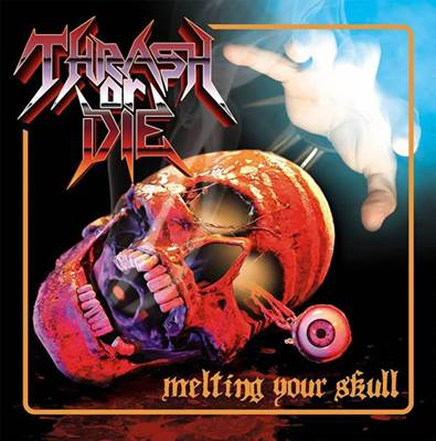 Thrash or Die - Melting Your Skull