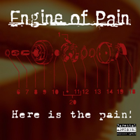 Engine of Pain - Here Is the Pain!