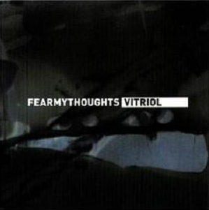 Fear My Thoughts - Vitriol