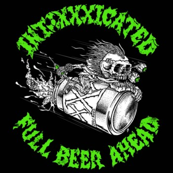 Intoxxxicated - Full Beer Ahead