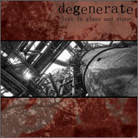 Degenerate - Lost in Glass and Stone