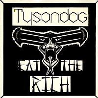 Tysondog - Eat the Rich