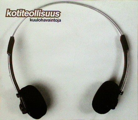 Kotiteollisuus - Kuulohavaintoja