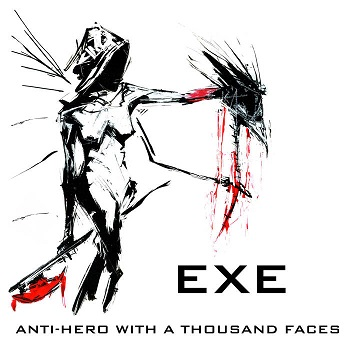 E-X-E - Anti-Hero of a Thousand Faces