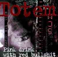 Totem - Pink Drink with Red Bullshit