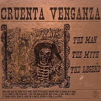 Cruenta Venganza - The Man, the Myth, the Legend