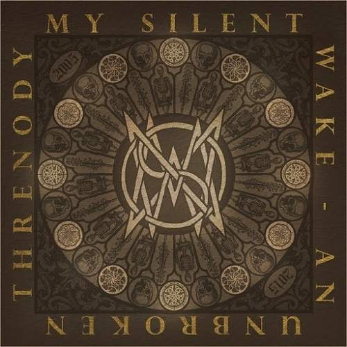 My Silent Wake - An Unbroken Threnody: 2005-2015