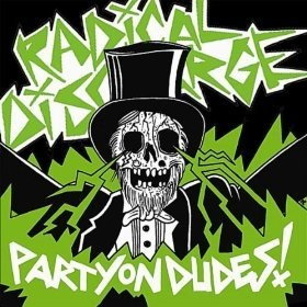 Radical Discharge - Party On Dudes!