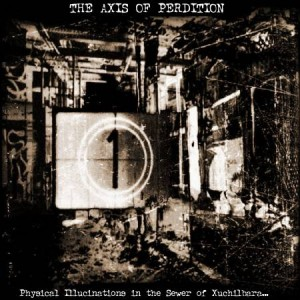 The Axis of Perdition - Physical Illucinations in the Sewer of Xuchilbara (the Red God)
