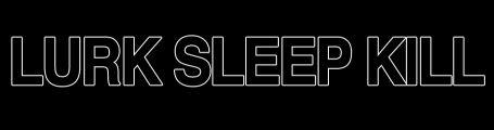 Lurk Sleep Kill