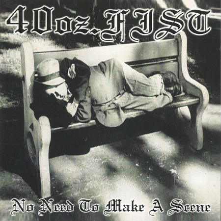 40 oz. Fist - No Need to Make a Scene