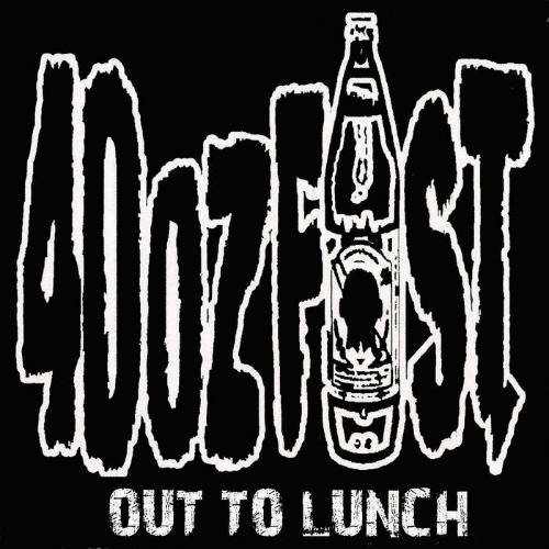 40 oz. Fist - Out to Lunch