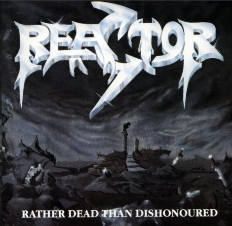Reactor - Rather Dead Than Dishonoured