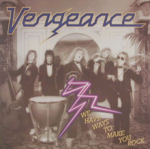 Vengeance - We Have Ways to Make You Rock