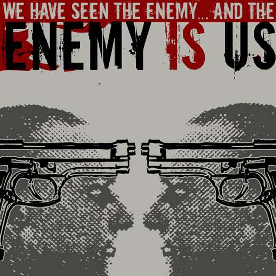 Enemy Is Us - We Have Seen the Enemy... and the Enemy Is Us