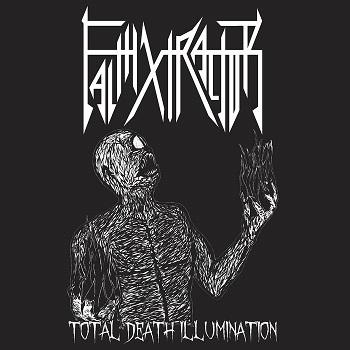 Faithxtractor - Total Death Illumination