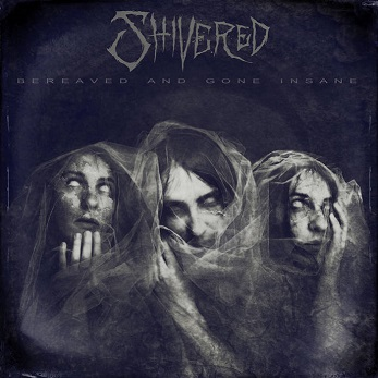 Shivered - Bereaved and Gone Insane
