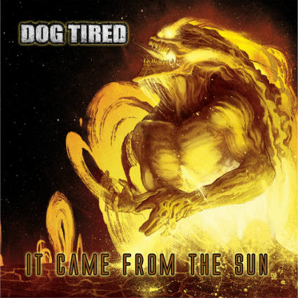 Dog Tired - It Came from the Sun