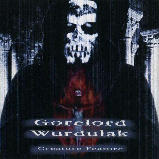 Wurdulak / Gorelord - Creature Feature