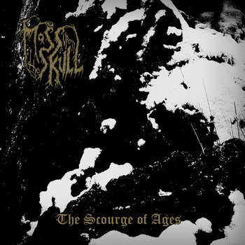 Moss upon the Skull - The Scourge of Ages