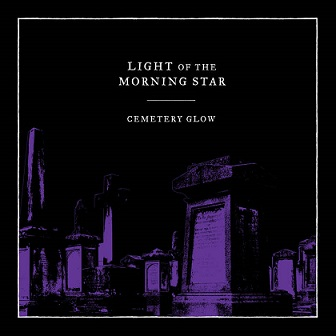 Light of the Morning Star - Cemetery Glow