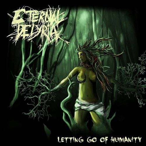 Eternal Delyria - Letting Go of Humanity