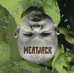 Meatjack - Lloyd Geaditz / Hogfat
