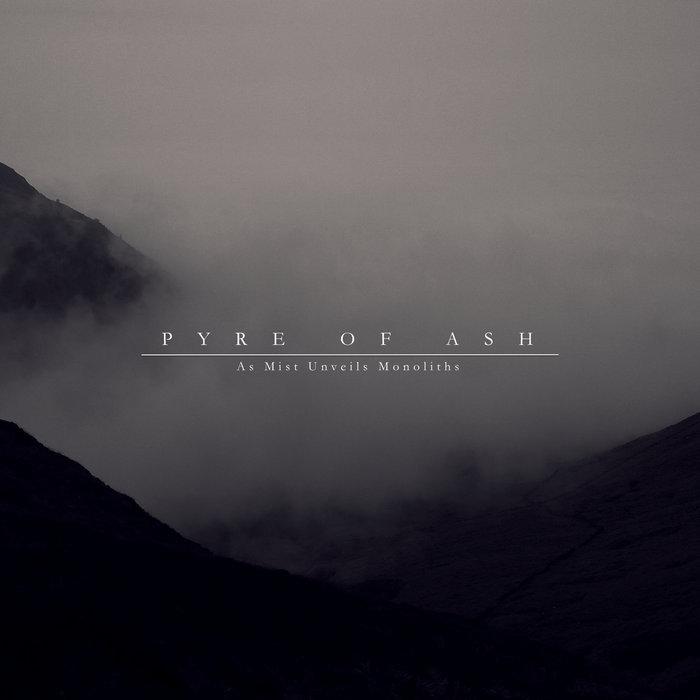 Pyre of Ash - As Mist Unveils Monoliths