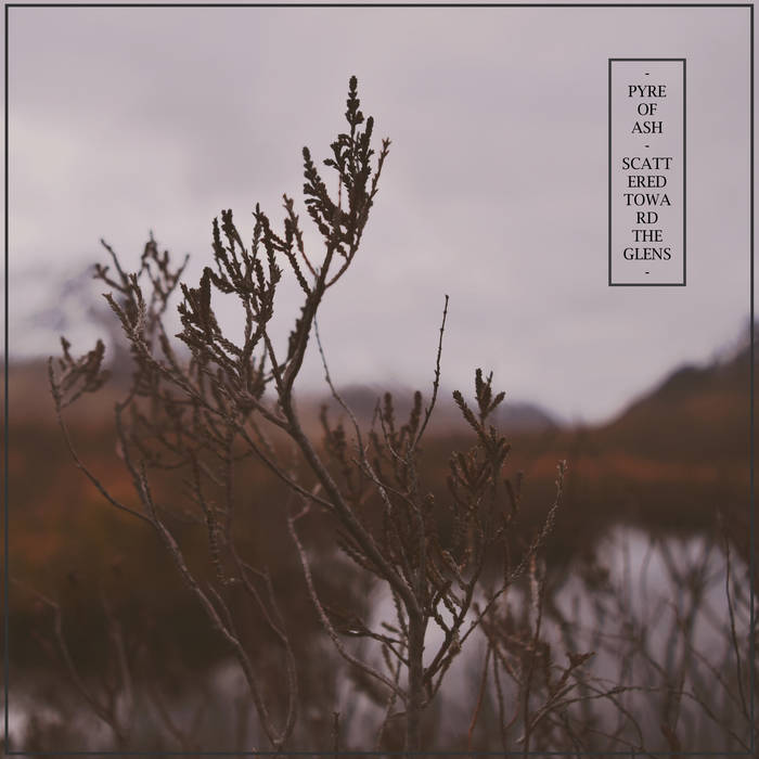 Pyre of Ash - Scattered Toward the Glens