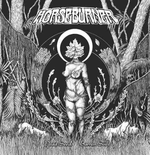 Horseburner - Dead Seeds, Barren Soil