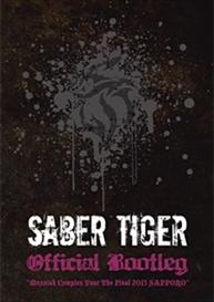 "Saber Tiger - Official Bootleg ""Messiah Complex Tour The Final 2013 SAPPORO"""