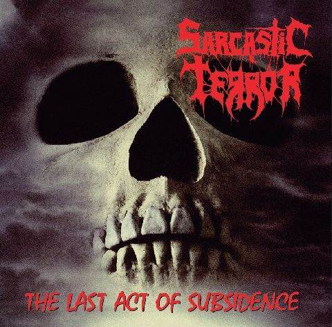 Sarcastic Terror - The Last Act of Subsidence