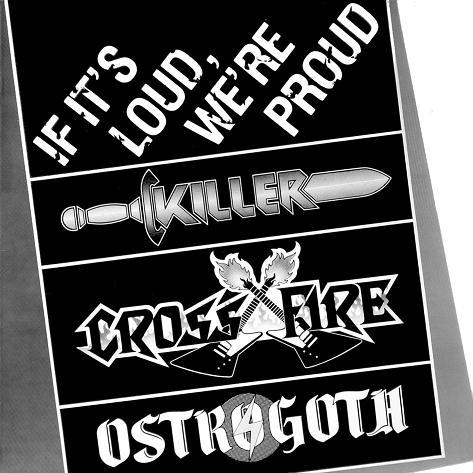 Ostrogoth / Crossfire / Killer - If It's Loud, We're Proud