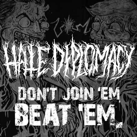 Hate Diplomacy - Don't Join'em, Beat'em