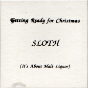 Sloth - Getting Ready for Christmas (It's All About Malt Liquor)