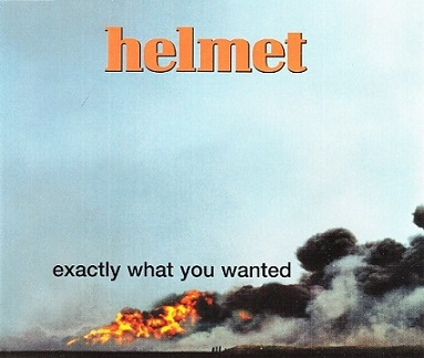 Helmet - Exactly What You Wanted