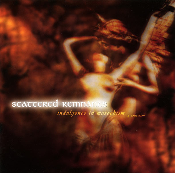 Scattered Remnants - Indulgence in Masochism