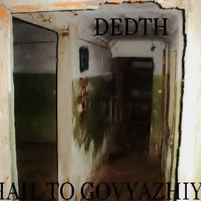 Dedth - Hail to Govyazhiy