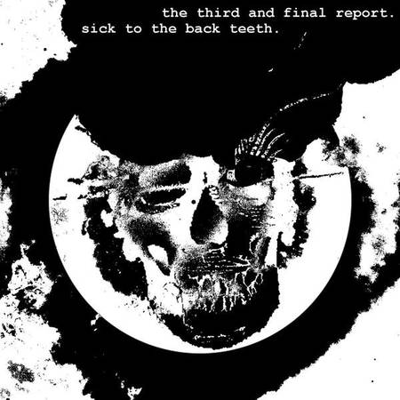 Sick to the Back Teeth - The Third and Final Report