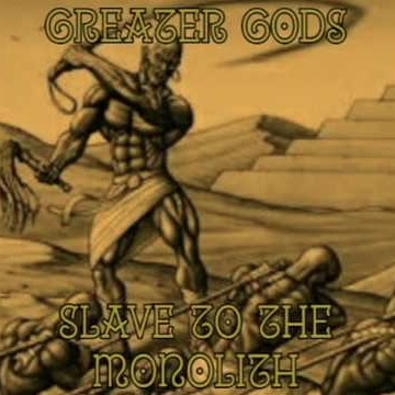Greater Gods - Slave to the Monolith