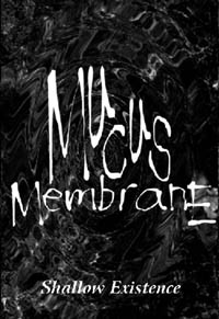 Mucus Membrane - Shallow Existence