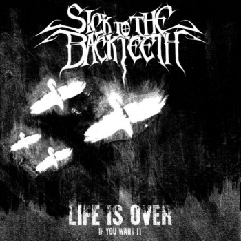 Sick to the Back Teeth - Life Is Over (If You Want It)
