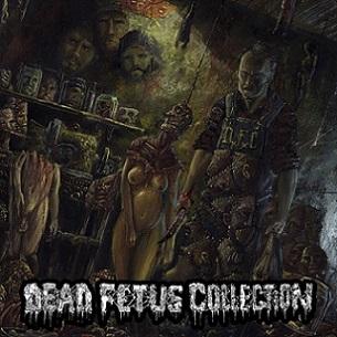 Dead Fetus Collection - Sadistic Necro Chamber