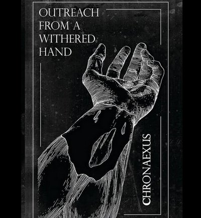 Chronaexus - Outreach from a Withered Hand
