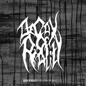 Decay of Reality - A Spit from the Grave