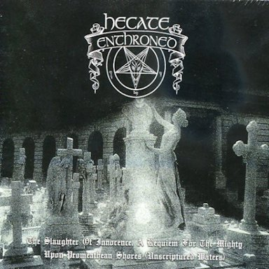 Hecate Enthroned - The Slaughter of Innocence, a Requiem for the Mighty / Upon Promeathean Shores (Unscriptured Waters)