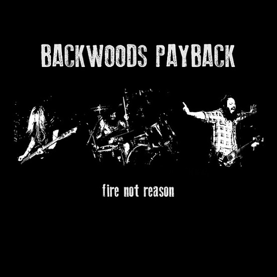 Backwoods Payback - Fire Not Reason