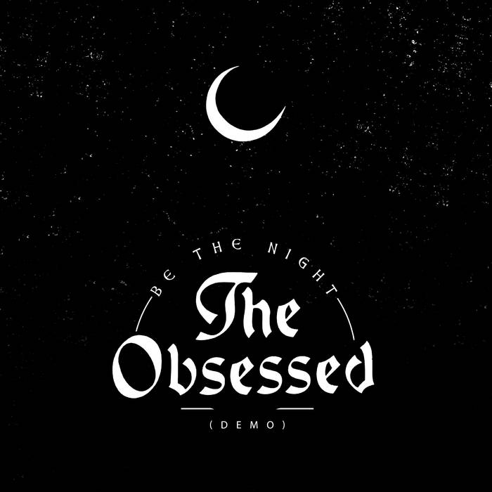 The Obsessed - Be the Night (demo)
