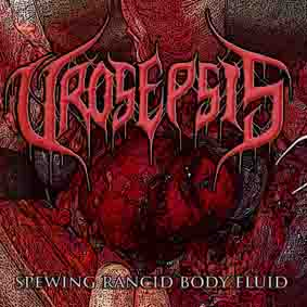 Urosepsis - Spewing Rancid Body Fluid